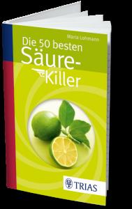 Die 50 besten Säure-Killer von Maria Lohmann erschienen im Trias Verlag